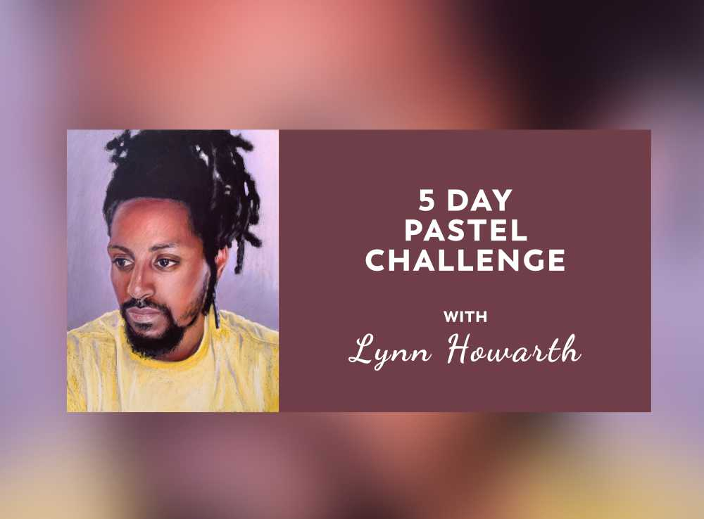 Announcing the 5 Day Pastel Challenge with Lynn Howarth